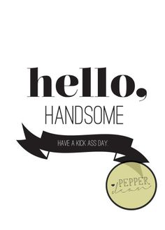 Hello Handsome Print by pepperdeandesign