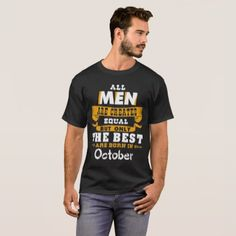 All men are born in october T-Shirt - birthday gifts party celebration custom gift ideas diy