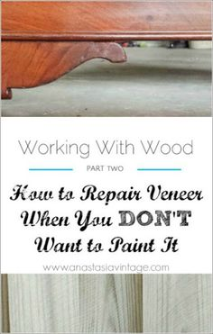 How to Repair Veneer When You DON'T Want to Paint It   Anastasia Vintage You don't have to paint wood furniture just because of missing or chipped veneer - here's now to fix it!
