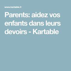 Parents: aidez vos enfants dans leurs devoirs - Kartable