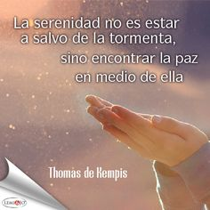 """""""La serenidad no es estar a salvo de la tormenta, sino encontrar la paz en medio de ella."""" Thomas de Kempis #frases"""