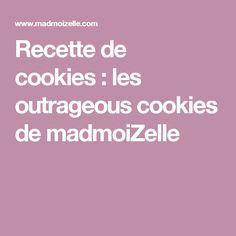 Recette de cookies:les outrageous cookies de madmoiZelle