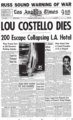 Comedian Lou Costello dies at Doctor's Hospital in Beverly Hills after collapsing the week before while watching television. He was 52.