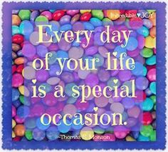 Every day of your life is a special occasion. Celebrate life and be happy! Special Day, Special Occasion, Thomas S Monson, Love Your Neighbour, Special Quotes, Etiquette, Positive Thoughts, Gratitude, Favorite Quotes