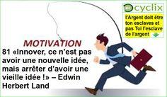 81 «Innover, ce n'est pas avoir une nouvelle idée, mais arrêter d'avoir une vieille idée !» – Edwin Herbert Land  https://recyclix.com/?id=5ba640ee1a0688