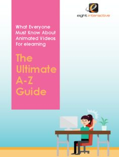 Get a Free PDF Download! Get the Free eBook - What Everyone Must Know About Animated Videos For eLearning: The Ultimate A-Z Guide, by Eight Interactive.