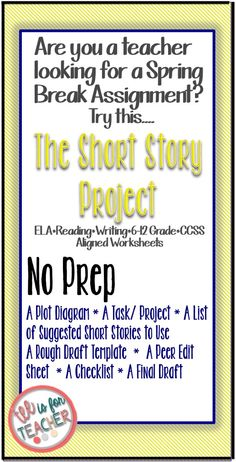 This project will allow students to tell a short story from another character's perspective. They can complete this project after the read a short story or created a short story of their own. This is a great way to get the students creative juices flowing :)  This product comes complete with: A Plot Diagram  A Task/ Project  A List of Suggested Short Stories to Use  A Rough Draft Template  A Peer Edit Sheet  A Checklist  A Final Draft