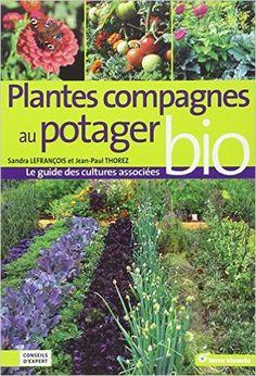 Amazon.fr - Plantes compagnes au potager bio : Le guide des cultures associées - Jean-Paul Thorez, Sandra Lefrançois - Livres