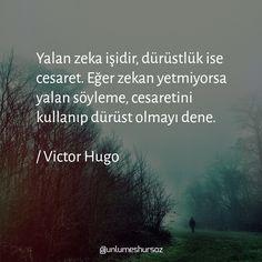 Yalan zeka işidir, dürüstlük ise cesaret. Eğer zekan yetmiyorsa yalan söyleme, cesaretini kullanıp dürüst olmayı dene. / Victor Hugo Poem Quotes, Poems, Victor Hugo, My Philosophy, Meaningful Words, Good Advice, Motto, Cool Words, Einstein