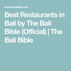 Best Restaurants in Bali by The Bali Bible (Official) | The Bali Bible