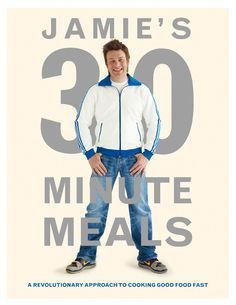 Jamie's 30-Minute Meals: A Revolutionary Approach to Cooking Good Food Fast: Amazon.co.uk: Jamie Oliver: Books / Have to buy this.