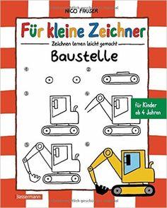 Für kleine Zeichner - Baustelle: Zeichnen lernen leicht gemacht für Kinder ab 4 Jahren: Amazon.de: Nico Fauser: Bücher