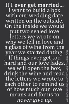 This is something I think would be meaningful in the long run. Sometimes love is lost in the business of life, but we just have to remind ourselves again of the passion we had for each other at the beginning.  Quotes, wedding, love, DIY