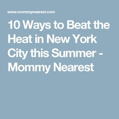 10 Ways to Beat the Heat in New York City this Summer - Mommy Nearest