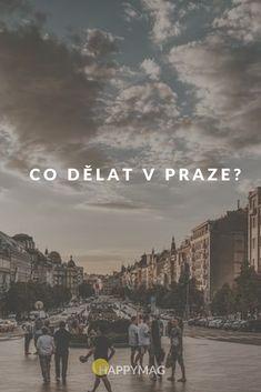 Nudíte se v Praze? Poradíme vám co dělat. Travelling, Places, Beautiful, Lugares