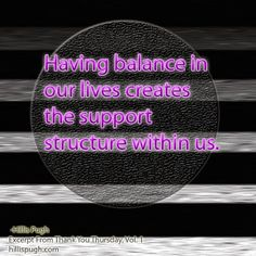 Having balance in our lives creates the support structure within us. #balance   #support   #selflove   #gratitude