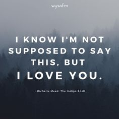 I know I'm not supposed to say this, but I LOVE YOU.  #anxiety, #emotions, #relationships, #deepwords, #distance, #sadness, #selflove, #selfcare, #feelings, #loneliness, #introvert, #hate, #single, #pain , #delusion, #heart, #broken, #missing, #loveqoutes Love Qoutes For Her, Qoutes About Love, I Love You, My Love, Heart Broken, Emotion, Deep Words, Loneliness, Motivation