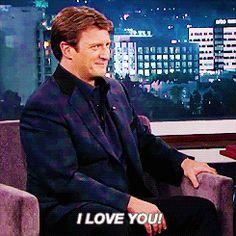 I love you too, Nathan Fillion. I love you too.