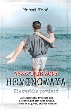 """Naomi Wood, """"Wszystkie żony Hemingwaya"""", przeł. Katarzyna Bieńkowska, Bielsko-Biała, Pascal, 2014. 351 stron"""