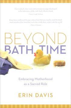 Beyond Bath Time: Embracing Motherhood as a Sacred Role by Erin Davis