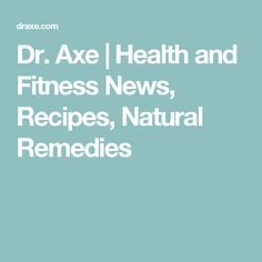 Dr. Axe | Health and Fitness News, Recipes, Natural Remedies