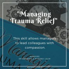 Trauma relief management is a skill that allows managers to lead with compassion. Counselling, Trauma, Helping People, Compassion, Leadership, Workshop, Management, Author, Wellness