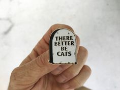 There Better Be Cats Tombstone : Soft Enamel Pin by monstersoutside on Etsy https://www.etsy.com/listing/252710553/there-better-be-cats-tombstone-soft