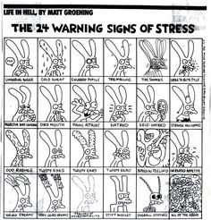 24 Warning Signs Of Stress - Matt Groening Photo: This Photo was uploaded by thirdworldmidwife. Find other 24 Warning Signs Of Stress - Matt Groening pi. Life In Hell, Signs Of Stress, I Kid You Not, Humor Grafico, Book Images, Warning Signs, The Simpsons, Funny Kids, Comic Strips