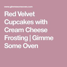 Red Velvet Cupcakes with Cream Cheese Frosting | Gimme Some Oven