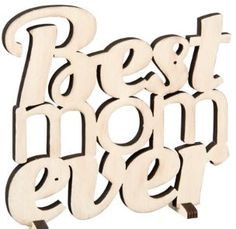Wood Best Mom Ever Cut-Out hang it or set on a shelf.