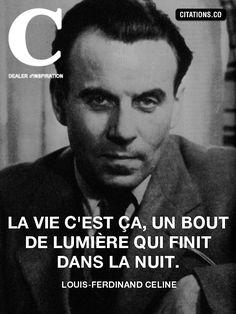 """""""La vie c'est ça, un bout de lumière qui finit dans la nuit."""" - Louis Ferdinand Céline"""
