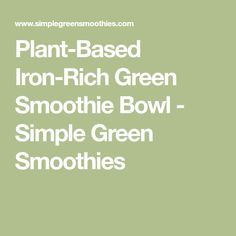 Plant-Based Iron-Rich Green Smoothie Bowl - Simple Green Smoothies