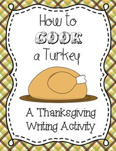 Free, How to…This package includes pages for a super-cute Thanksgiving writing activity. I show my students videos of famous chefs preparing a Thanksgiving turkey, and then they write their own version of how to cook a turkey. I teach 1st grade, and their ideas are adorable and hilarious!