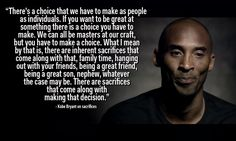 Kobe Bryant on making sacrifices.#so true