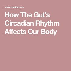 How The Gut's Circadian Rhythm Affects Our Body