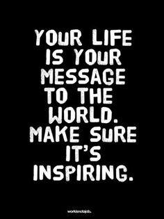 Tu vida es tu mensaje para el mundo. Asegurate de que sea inspirador.