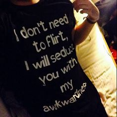 I dont need to flirt, i will seduce you with my awkwardness Black t-shirt for women t-shirts womens shirts funny tshirts for women on Etsy, $20.00