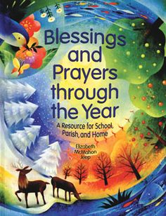 Blessings and Prayers through the Year: A Resource for School, Parish, and Home by Elizabeth McMahon Jeep (hardcover, includes 2 CDs and sheet music). Part I follows the seasons of the school year and the parish year. Part II is a compilation of prayers for special times. Part III has the most common Catholic prayers all children should know. One CD has music and vocals; the other has music only.  http://www.liguori.org/productdetails.cfm?PC=6411