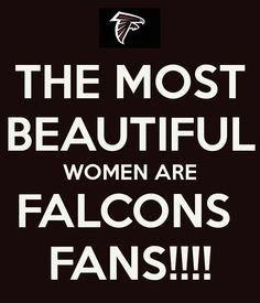 THE MOST BEAUTIFUL WOMEN ARE FALCONS  FANS!!!!