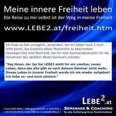 """. Feedback zum Seminar http://www.lebe2.at/freiheit.htm  """"Meine innere Freiheit leben"""""""" Zu Beginn fand ich diesen Seminartitel schön. Heute empfinde ich ihn als wahr. Mehr Feedback: http://www.lebe2.at/500dasbinich/feedback.htm  ."""
