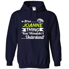 Its a JOANNE Thing Wouldnt Understand - T Shirt, Hoodie, Hoodies, Year,Name, Birthda