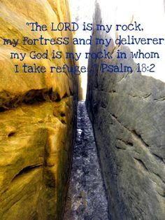 Psalm 18:2 ~ The Lord is my Rock, my Fortress, my Deliverer, my God is my Rock in whom I take refuge...