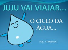 O Ciclo da Água História em Vídeo Juju Vai Viajar Dia da Água Gota, Thing 1, Science For Kids, Professor, Poems, Homeschool, Nursery, Teaching, Videos