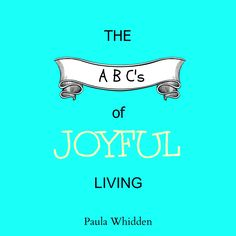 ABC's of joyful living by Paula Whidden