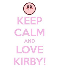 Keep calm and love Kirby! Nintendo Characters, Video Game Characters, Super Smash Bros, Keep Calm And Love, My Love, Kirby Memes, Kirby Character, Nintendo Sega, Meta Knight