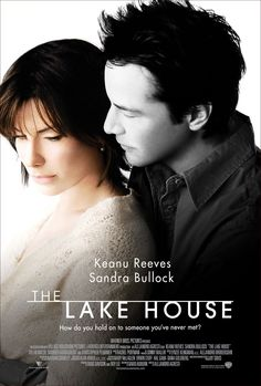 """The Lake House (2006) """"How do you hold on to someone you've never met?"""""""