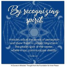 Principle By recognizing spirit. A Course In Miracles, Inner Peace, Sacred Geometry, Perception, Foundation, Spirit, Thoughts, Ideas, Foundation Series