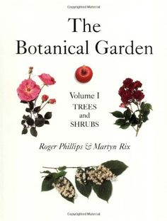 The Botanical Garden, Vol. 1: Trees and Shrubs by Roger P...