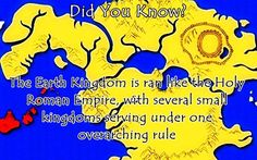 And just like the Holy Roman Empire, the Earth Kingdom is not Holy, not Roman, and not really an Empire. ;)