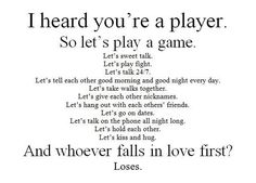 i heard you're a player. so let's play a game.. and whoever falls in love first? LOSES! ;p